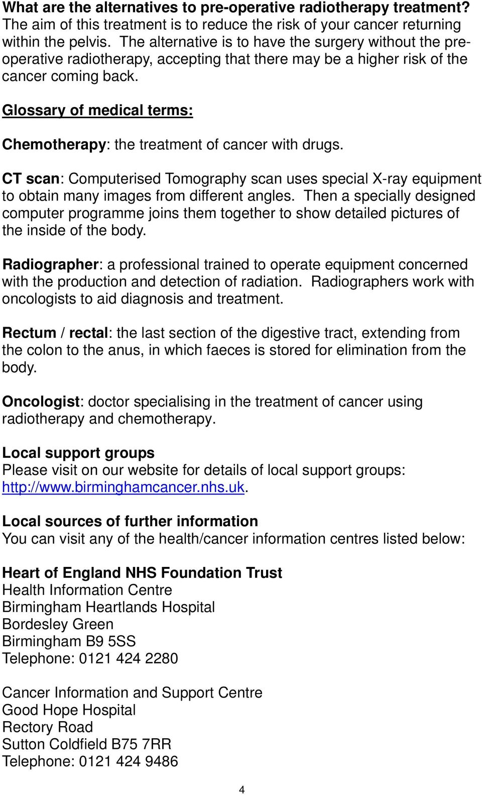 Glossary of medical terms: Chemotherapy: the treatment of cancer with drugs. CT scan: Computerised Tomography scan uses special X-ray equipment to obtain many images from different angles.