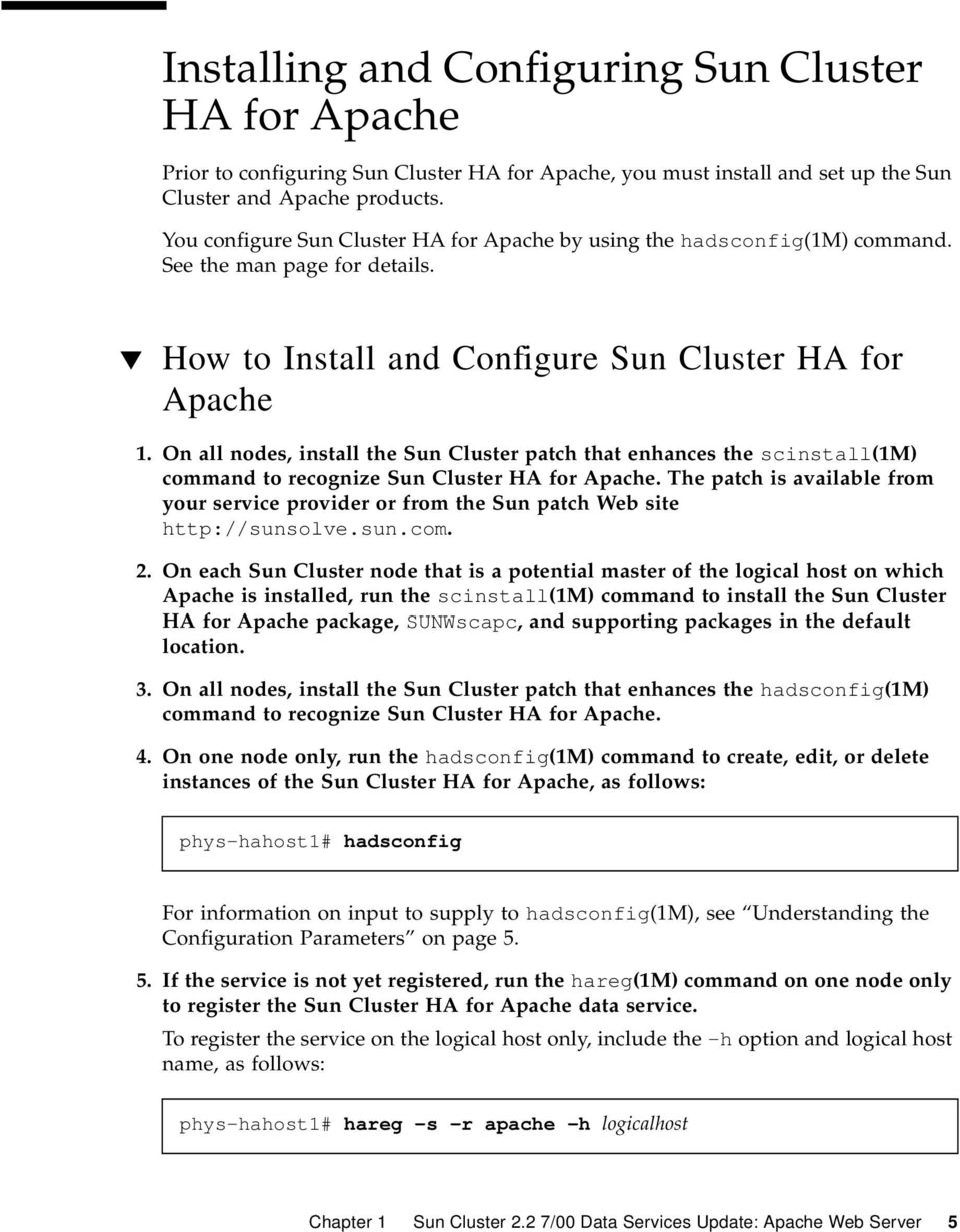 On all nodes, install the Sun Cluster patch that enhances the scinstall(1m) command to recognize Sun Cluster HA for Apache.