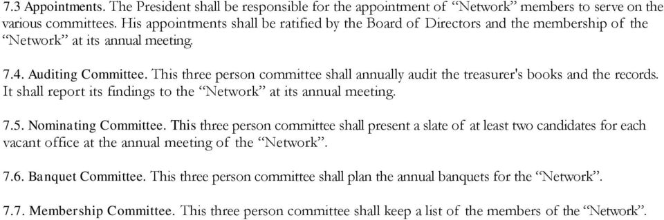 This three person committee shall annually audit the treasurer's books and the records. It shall report its findings to the Network at its annual meeting. 7.5. Nominating Committee.