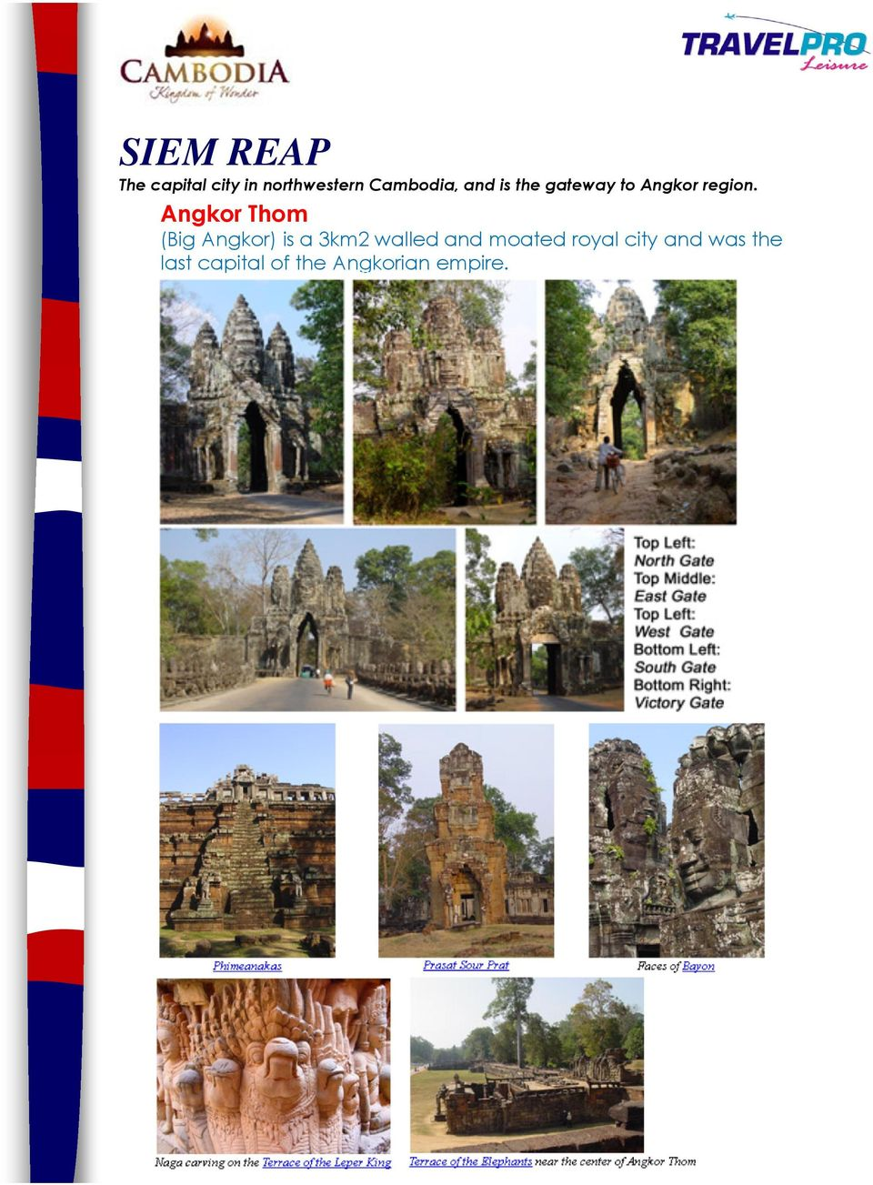 Angkor Thom (Big Angkor) is a 3km2 walled and