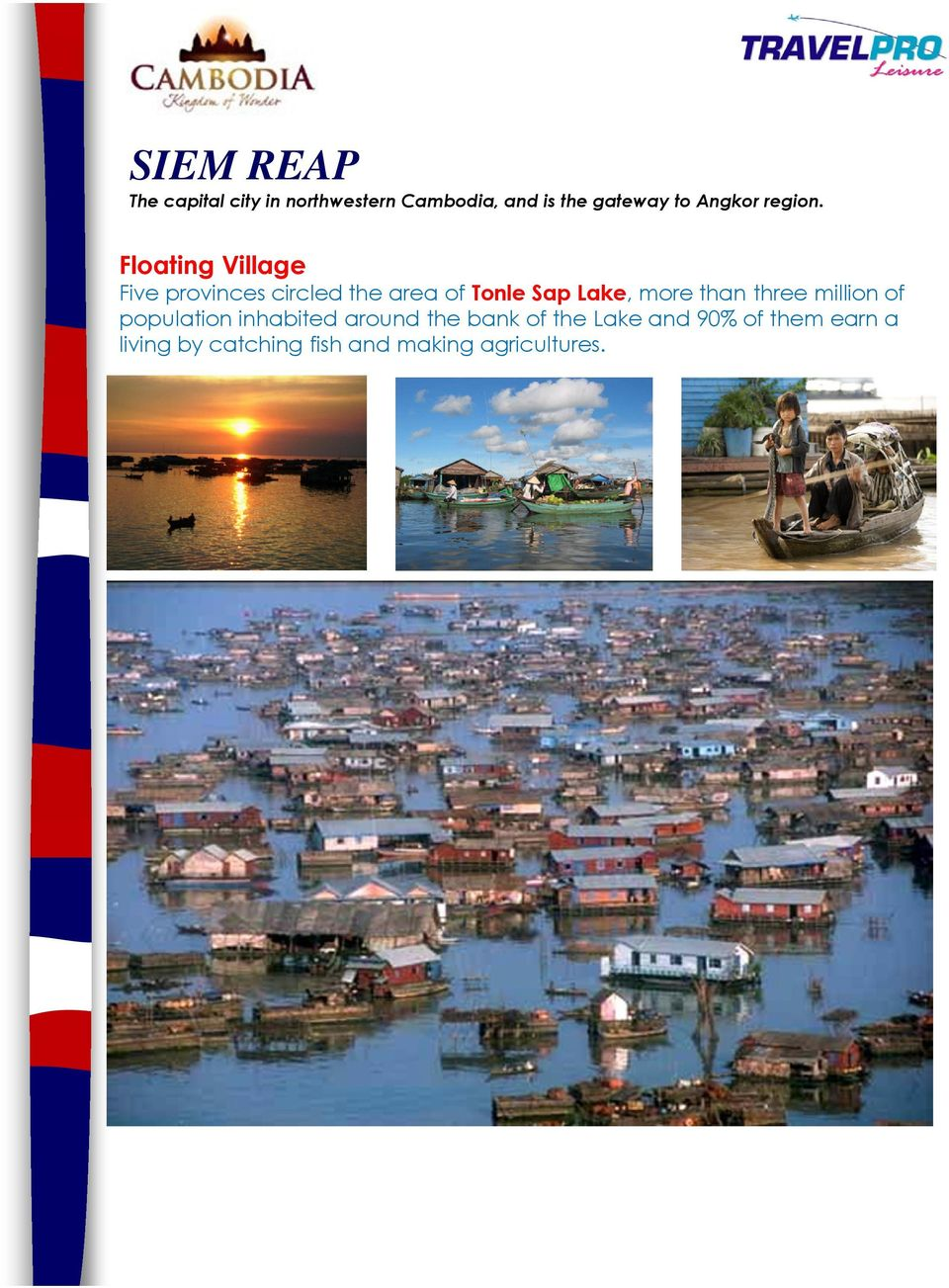 Floating Village Five provinces circled the area of Tonle Sap Lake, more