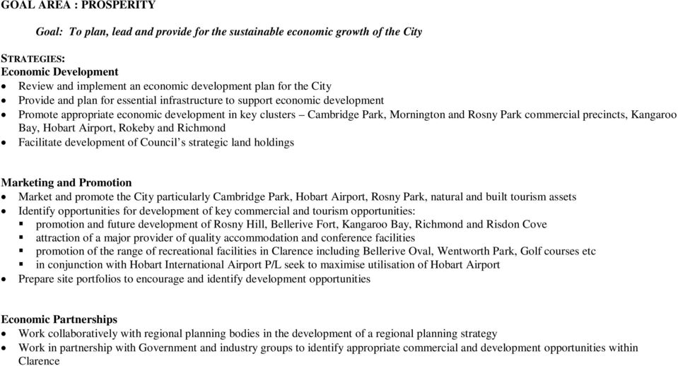 Kangaroo Bay, Hobart Airport, Rokeby and Richmond Facilitate development of Council s strategic land holdings Marketing and Promotion Market and promote the City particularly Cambridge Park, Hobart