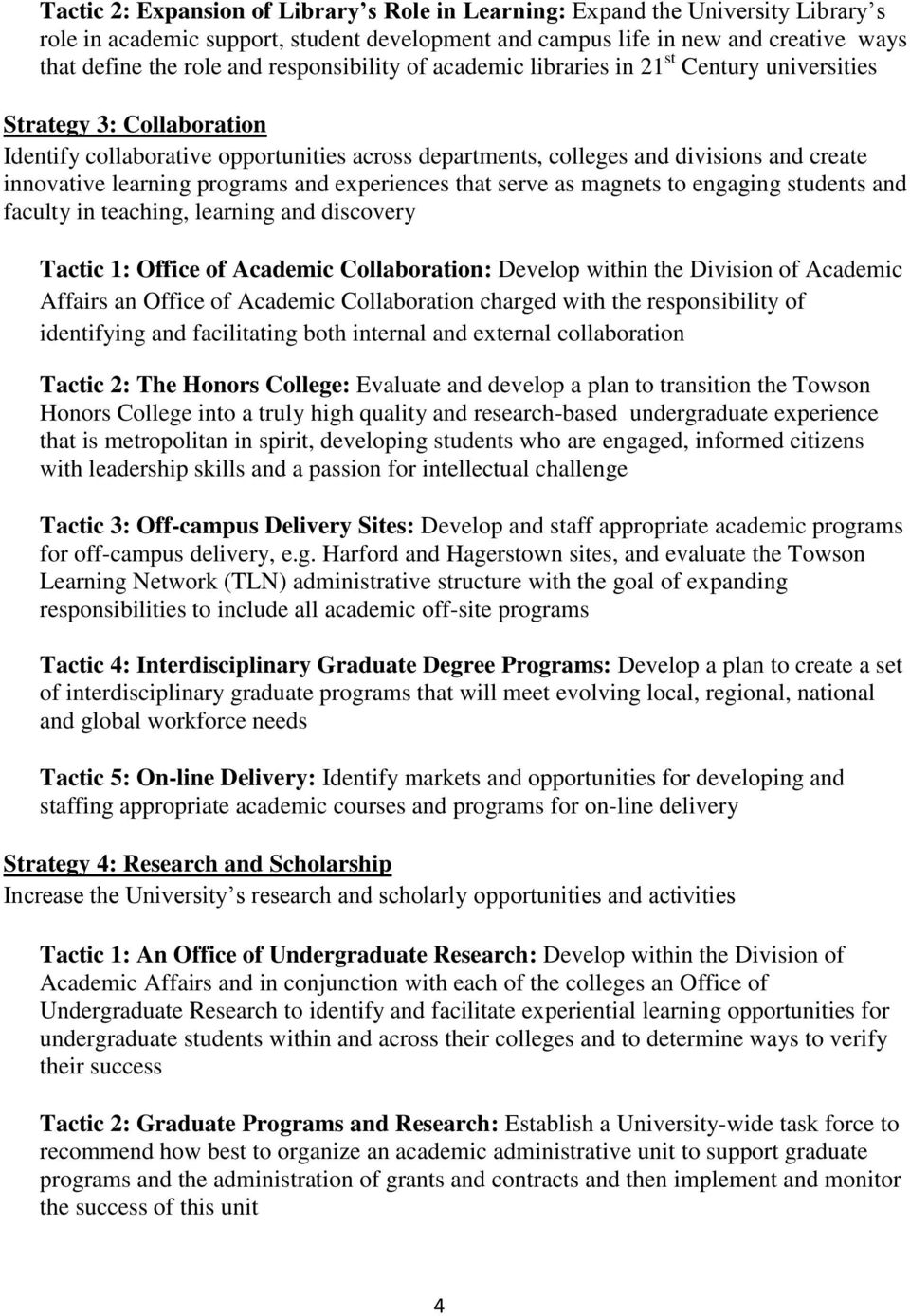learning programs and experiences that serve as magnets to engaging students and faculty in teaching, learning and discovery Tactic 1: Office of Academic Collaboration: Develop within the Division of
