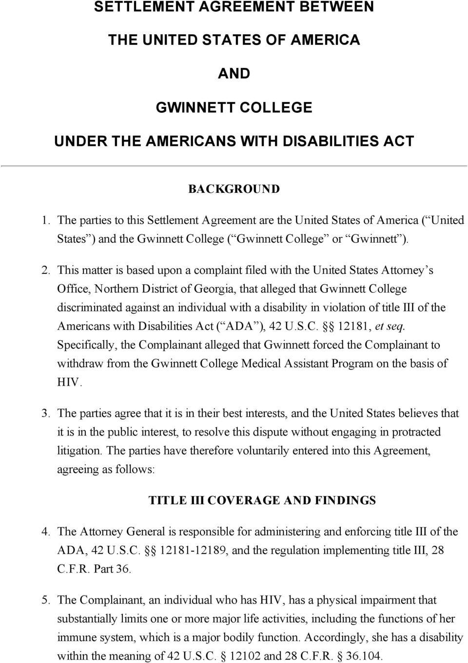 This matter is based upon a complaint filed with the United States Attorney s Office, Northern District of Georgia, that alleged that Gwinnett College discriminated against an individual with a