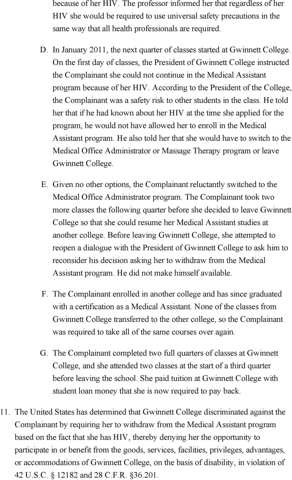 On the first day of classes, the President of Gwinnett College instructed the Complainant she could not continue in the Medical Assistant program because of her HIV.