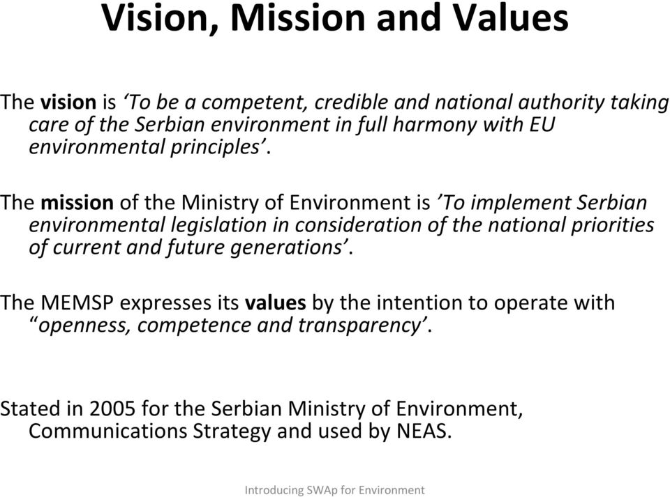 Themission of the Ministry of Environment is To implement Serbian environmental legislation in consideration of the national priorities of