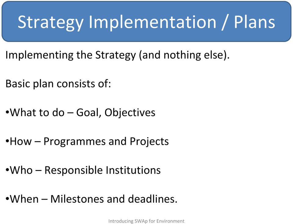 Basic plan consists of: What to do Goal, Objectives How