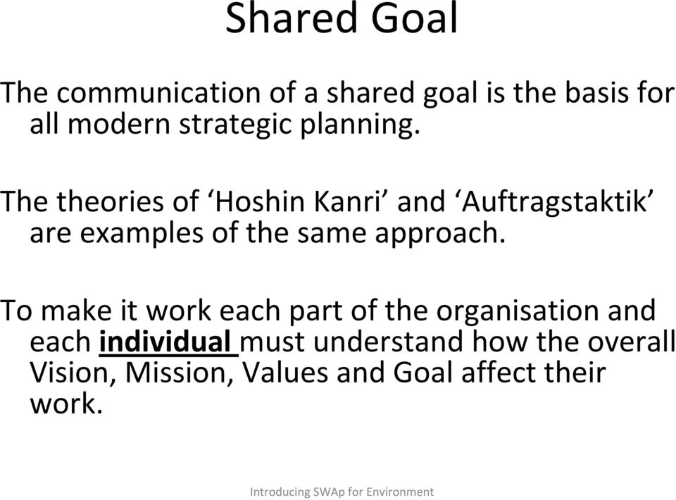 The theories of Hoshin Kanri and Auftragstaktik are examples of the same approach.