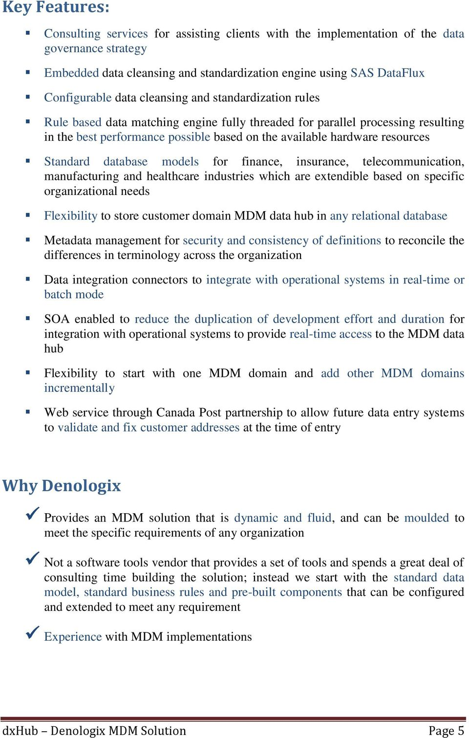 Standard database models for finance, insurance, telecommunication, manufacturing and healthcare industries which are extendible based on specific organizational needs Flexibility to store customer