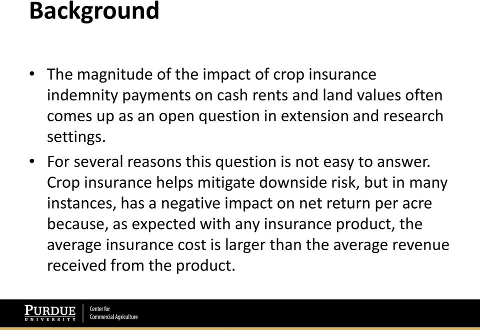 Crop insurance helps mitigate downside risk, but in many instances, has a negative impact on net return per acre