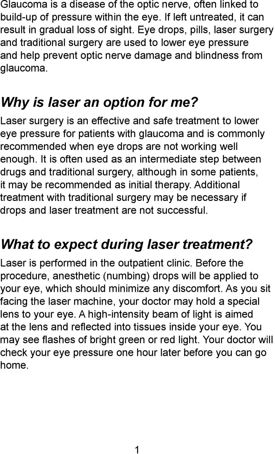 Laser surgery is an effective and safe treatment to lower eye pressure for patients with glaucoma and is commonly recommended when eye drops are not working well enough.