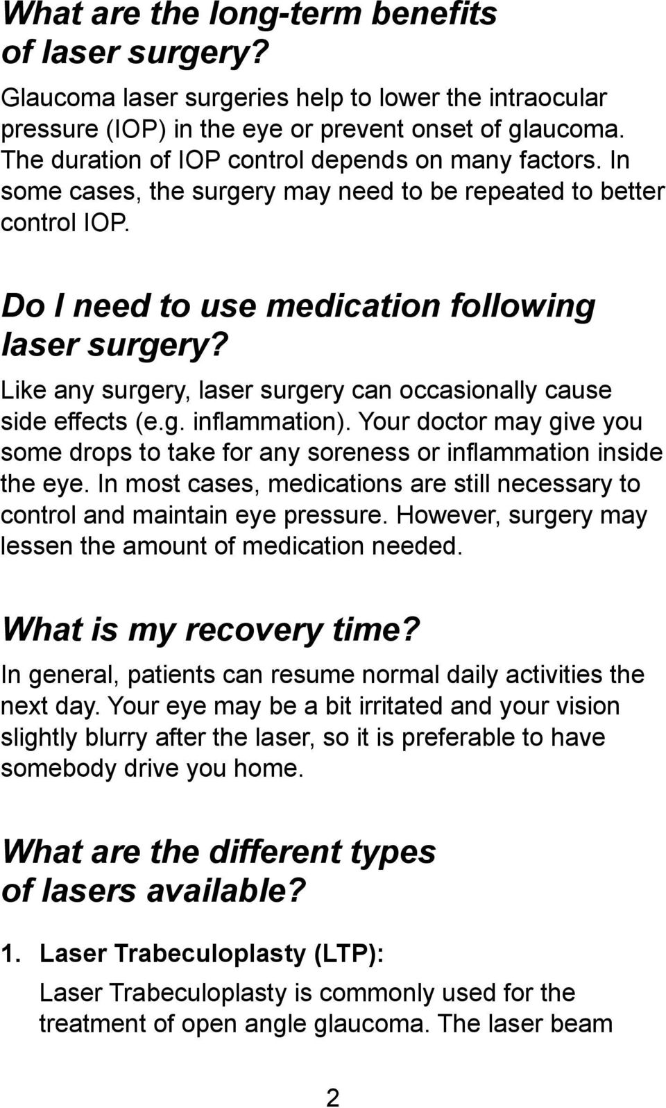Like any surgery, laser surgery can occasionally cause side effects (e.g. infl ammation). Your doctor may give you some drops to take for any soreness or inflammation inside the eye.