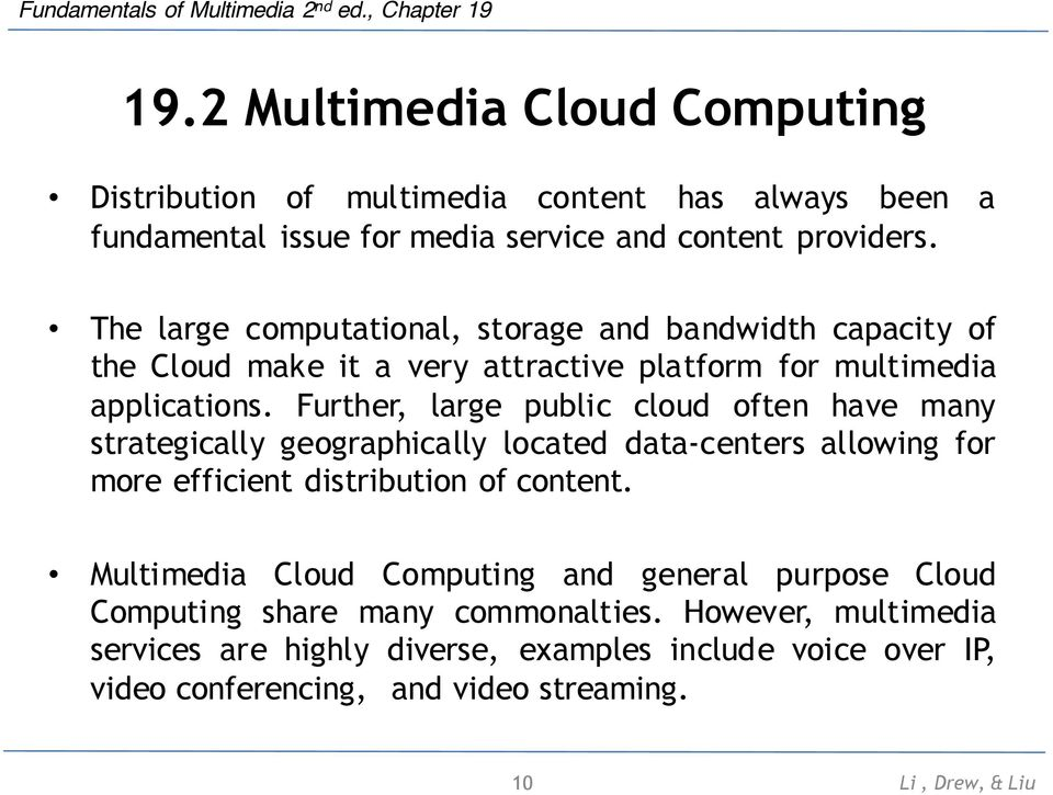 Further, large public cloud often have many strategically geographically located data-centers allowing for more efficient distribution of content.
