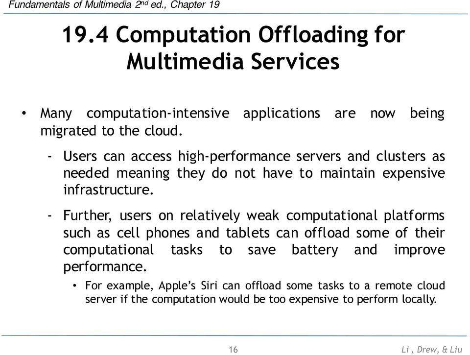 - Further, users on relatively weak computational platforms such as cell phones and tablets can offload some of their computational tasks to