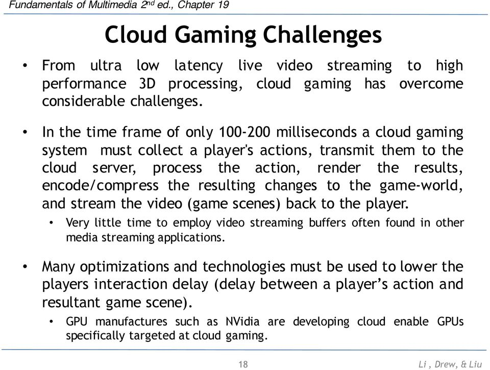 resulting changes to the game-world, and stream the video (game scenes) back to the player. Very little time to employ video streaming buffers often found in other media streaming applications.