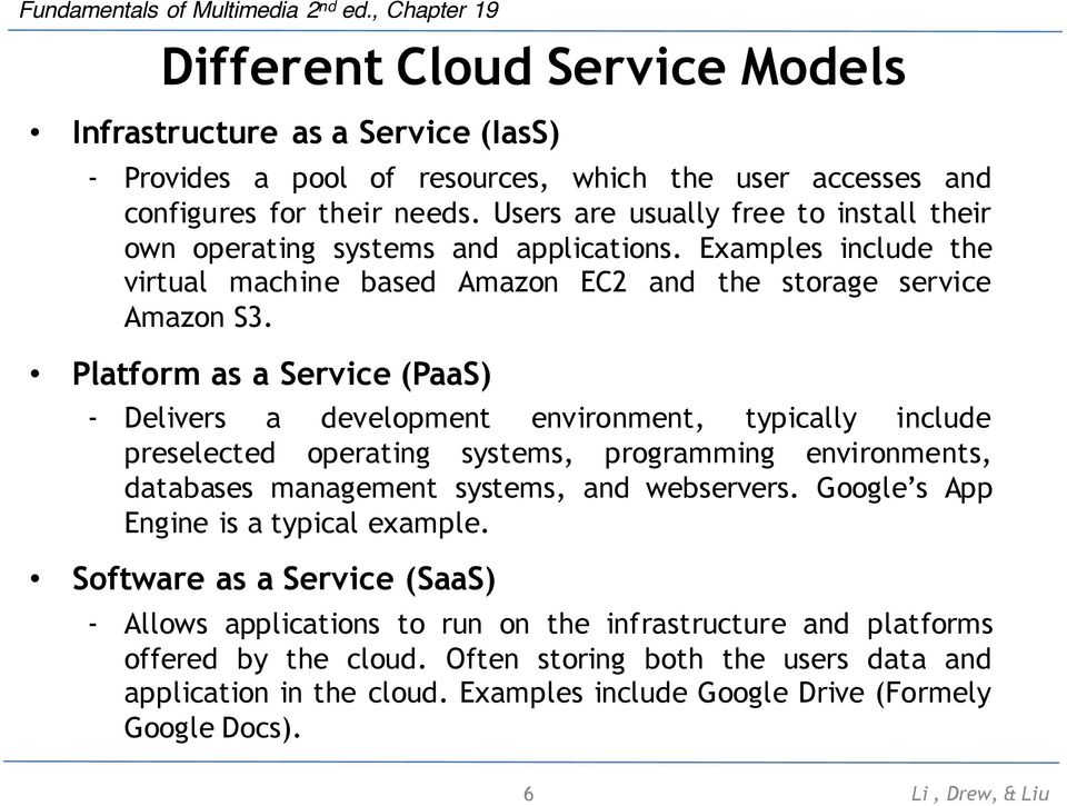 Platform as a Service (PaaS) - Delivers a development environment, typically include preselected operating systems, programming environments, databases management systems, and webservers.
