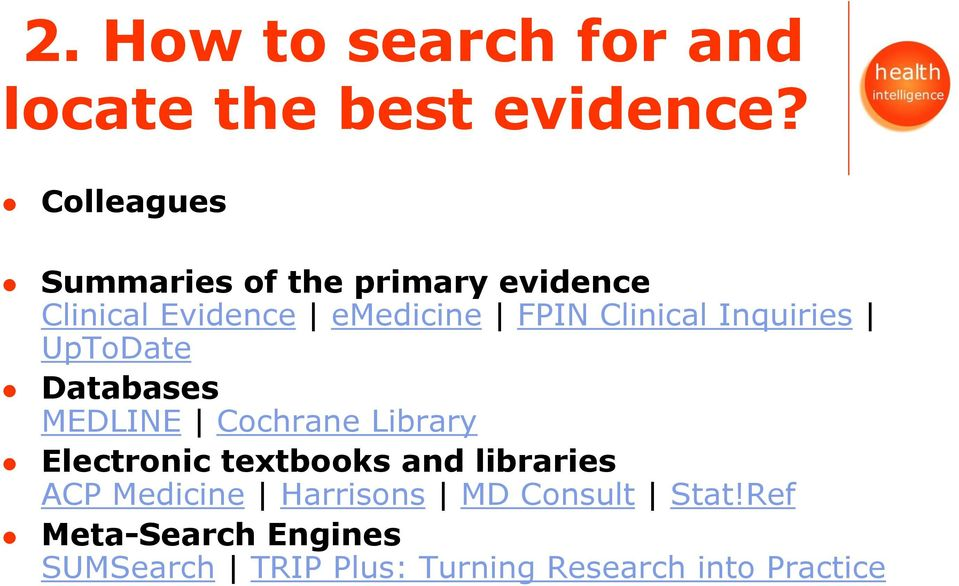 Clinical Inquiries UpToDate Databases MEDLINE Cochrane Library Electronic textbooks