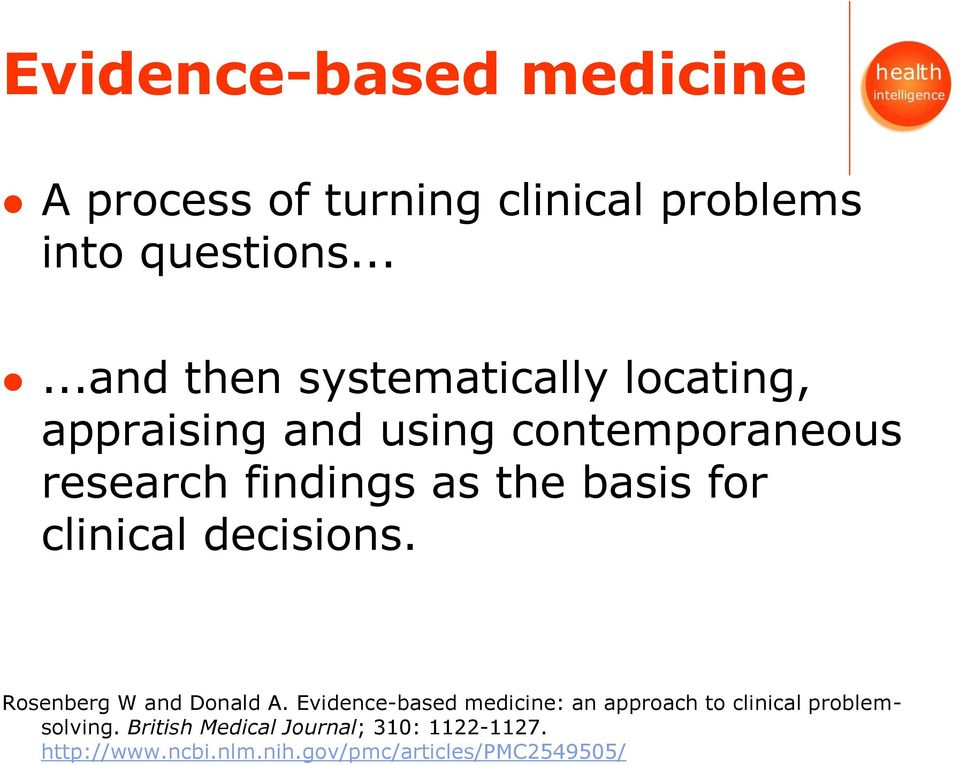 the basis for clinical decisions. Rosenberg W and Donald A.