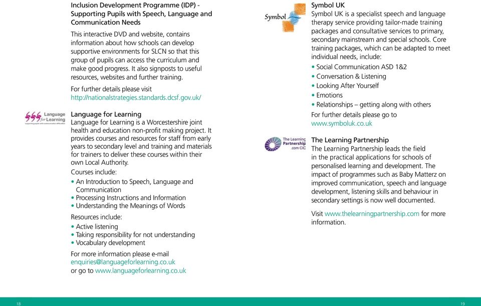 For further details please visit http://nationalstrategies.standards.dcsf.gov.uk/ Language for Learning Language for Learning is a Worcestershire joint health and education non-profit making project.
