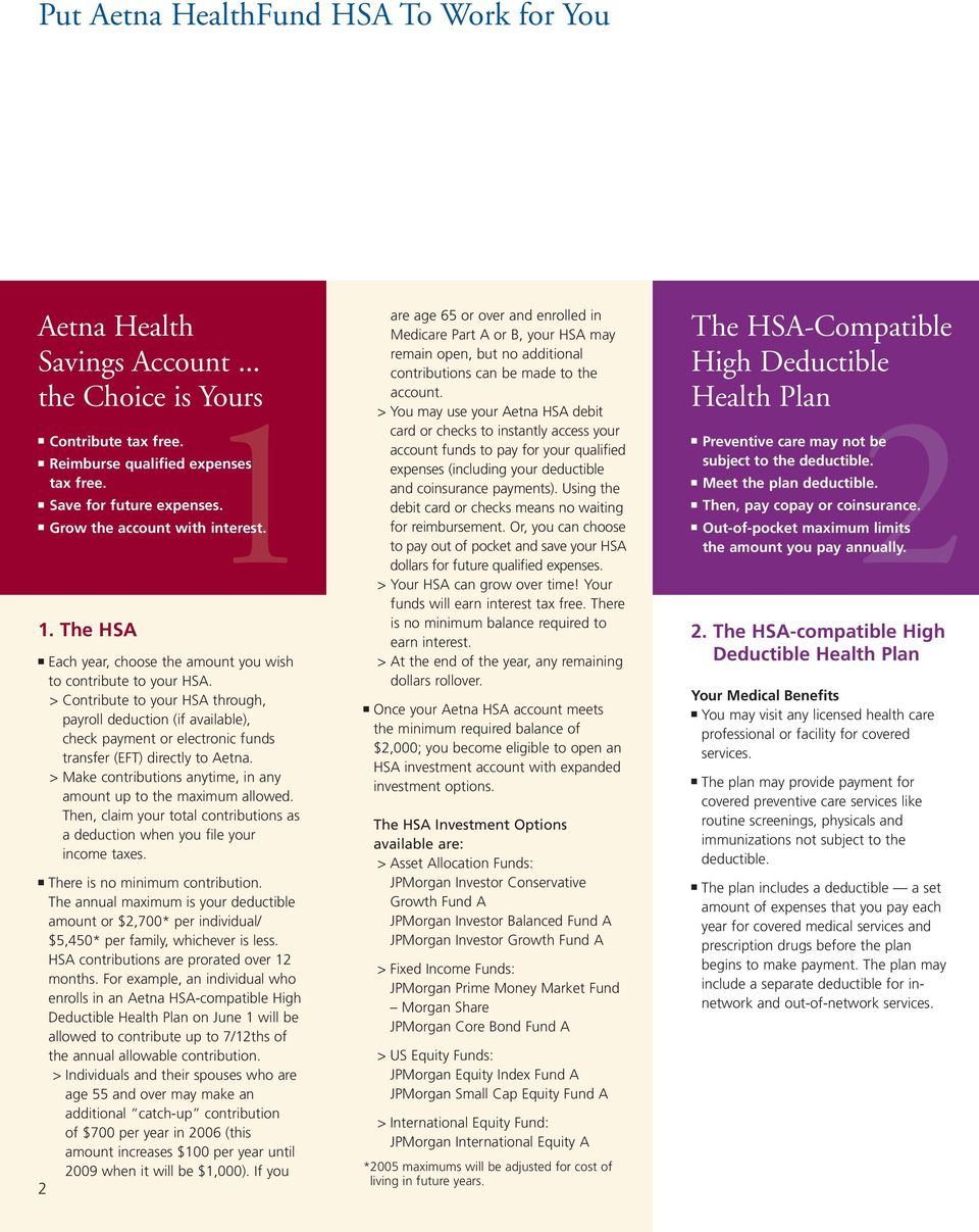 > Contribute to your HSA through, payroll deduction (if available), check payment or electronic funds transfer (EFT) directly to Aetna.