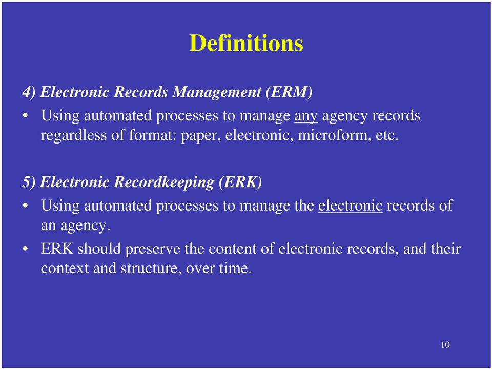 5) Electronic Recordkeeping (ERK) Using automated processes to manage the electronic records