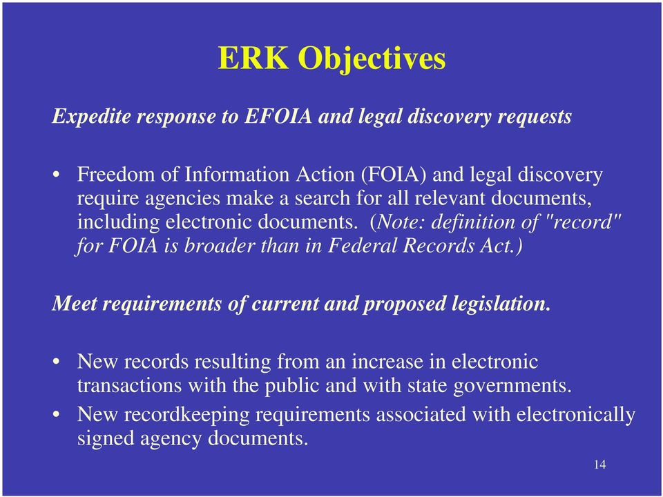 "(Note: definition of ""record"" for FOIA is broader than in Federal Records Act.) Meet requirements of current and proposed legislation."