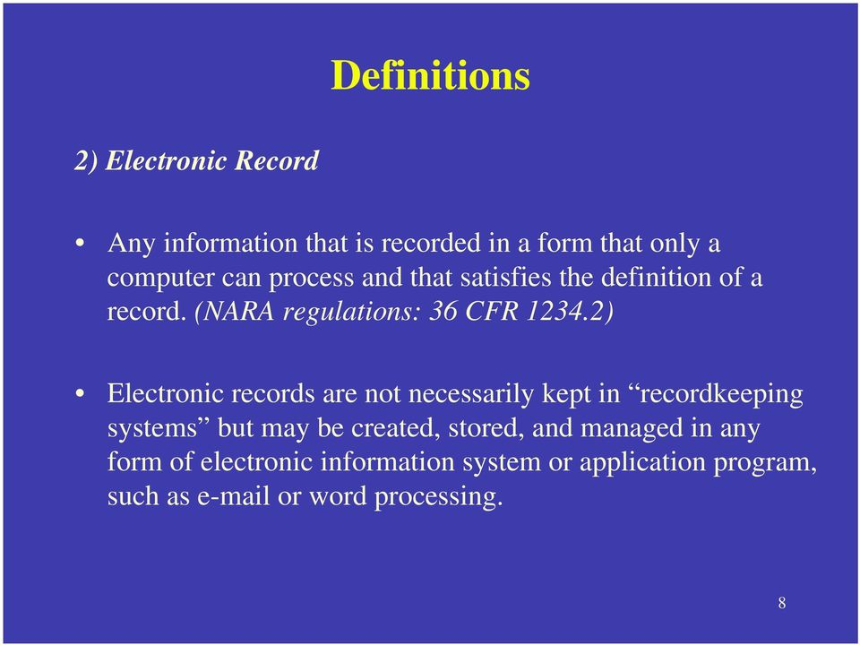 2) Electronic records are not necessarily kept in recordkeeping systems but may be created, stored,