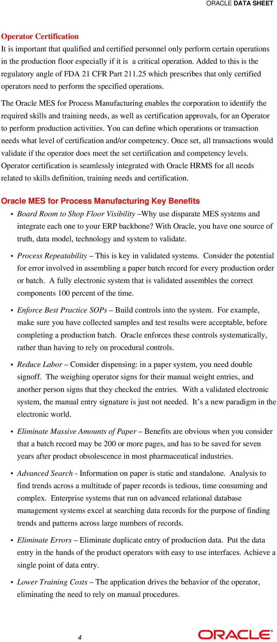 The Oracle MES for Process Manufacturing enables the corporation to identify the required skills and training needs, as well as certification approvals, for an Operator to perform production
