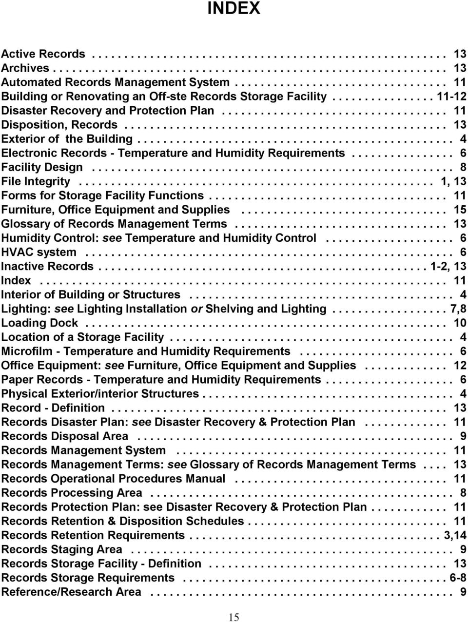 .. 1, 13 Forms for Storage Facility Functions... 11 Furniture, Office Equipment and Supplies... 15 Glossary of Records Management Terms... 13 Humidity Control: see Temperature and Humidity Control.