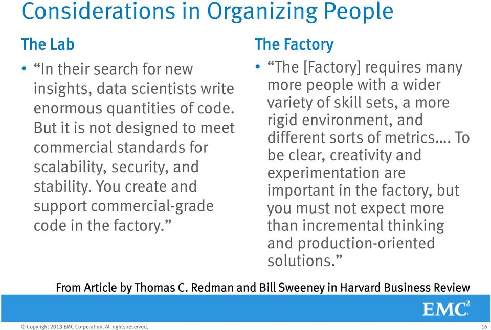 The Factory The [Factory] requires many more people with a wider variety of skill sets, a more rigid environment, and different sorts of metrics.