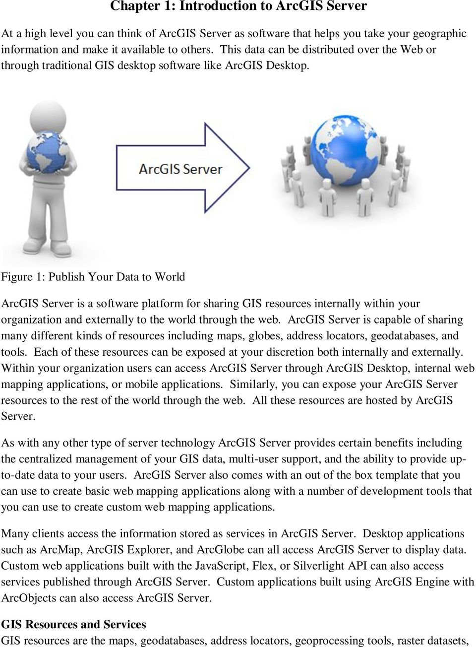 Figure 1: Publish Your Data to World ArcGIS Server is a software platform for sharing GIS resources internally within your organization and externally to the world through the web.