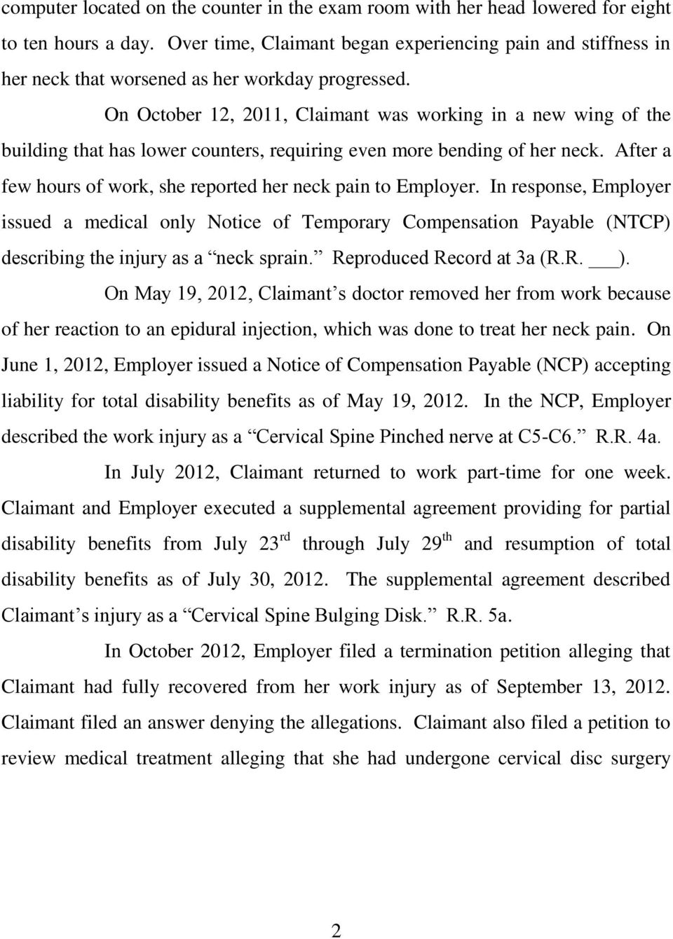 On October 12, 2011, Claimant was working in a new wing of the building that has lower counters, requiring even more bending of her neck.