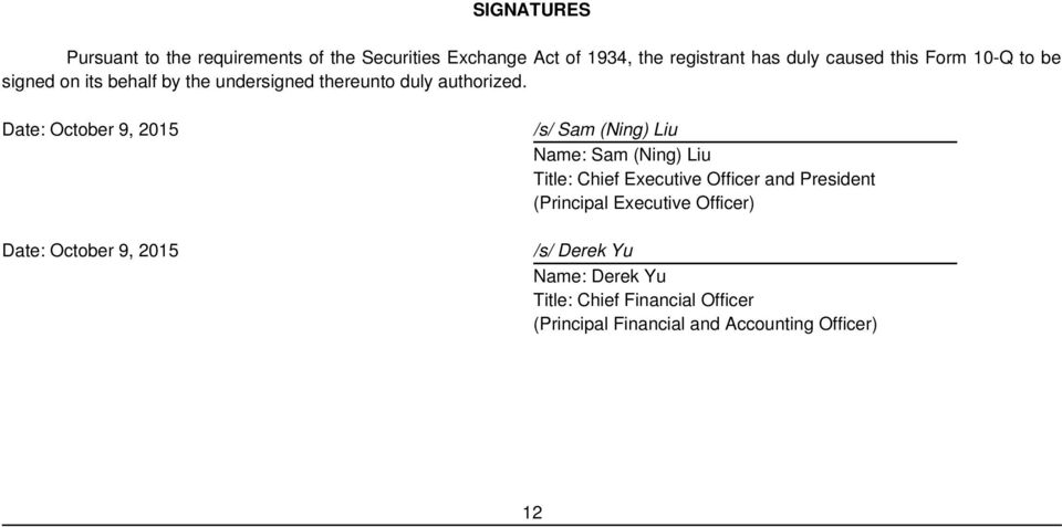 Date: October 9, 2015 /s/ Sam (Ning) Liu Name: Sam (Ning) Liu Title: Chief Executive Officer and President