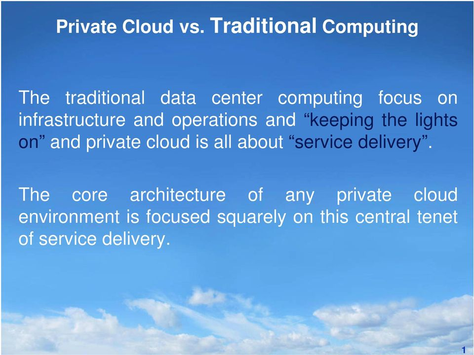 infrastructure and operations and keeping the lights on and private cloud is