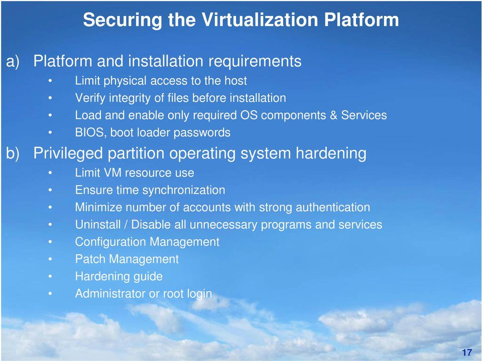 operating system hardening Limit VM resource use Ensure time synchronization Minimize number of accounts with strong authentication