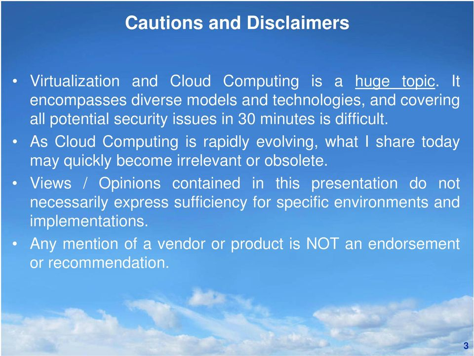 As Cloud Computing is rapidly evolving, what I share today may quickly become irrelevant or obsolete.