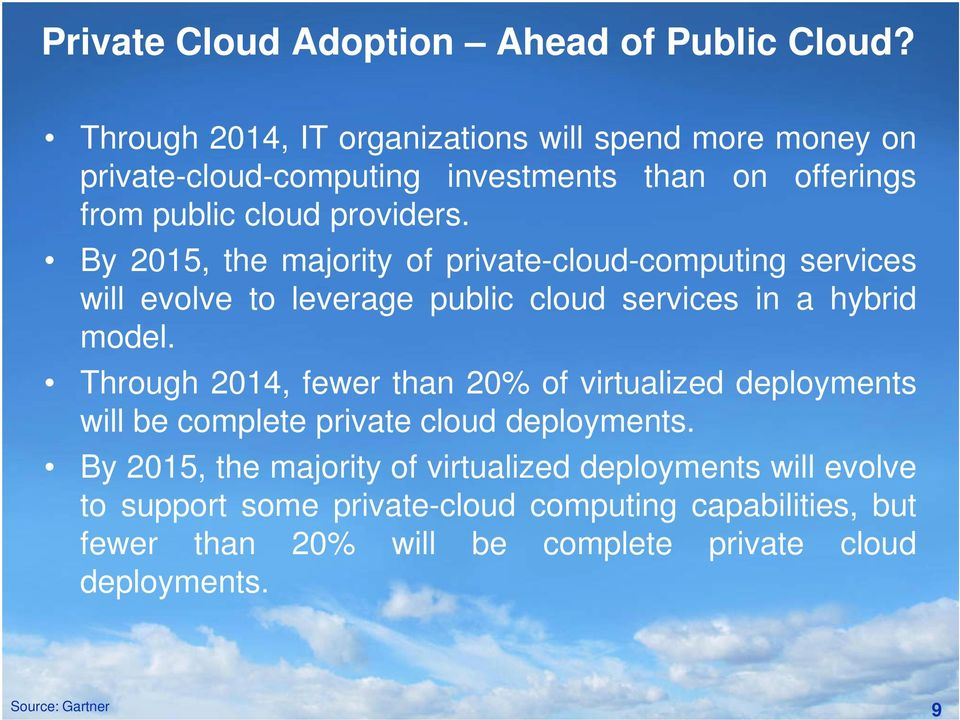 By 2015, the majority of private-cloud-computing services will evolve to leverage public cloud services in a hybrid model.