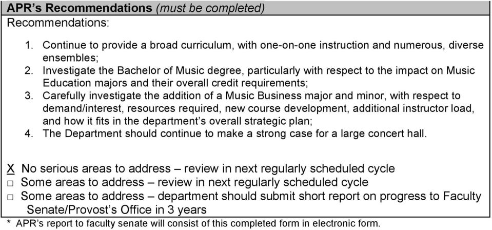 Carefully investigate the addition of a Music Business major and minor, with respect to demand/interest, resources required, new course development, additional instructor load, and how it fits in the