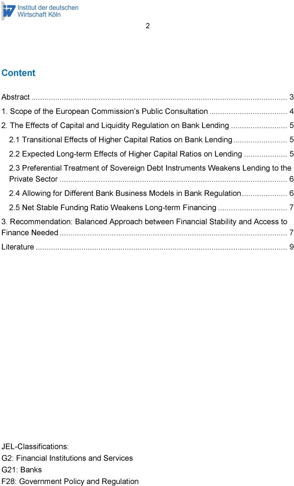 .. 6 2.4 Allowing for Different Bank Business Models in Bank Regulation... 6 2.5 Net Stable Funding Ratio Weakens Long-term Financing... 7 3.
