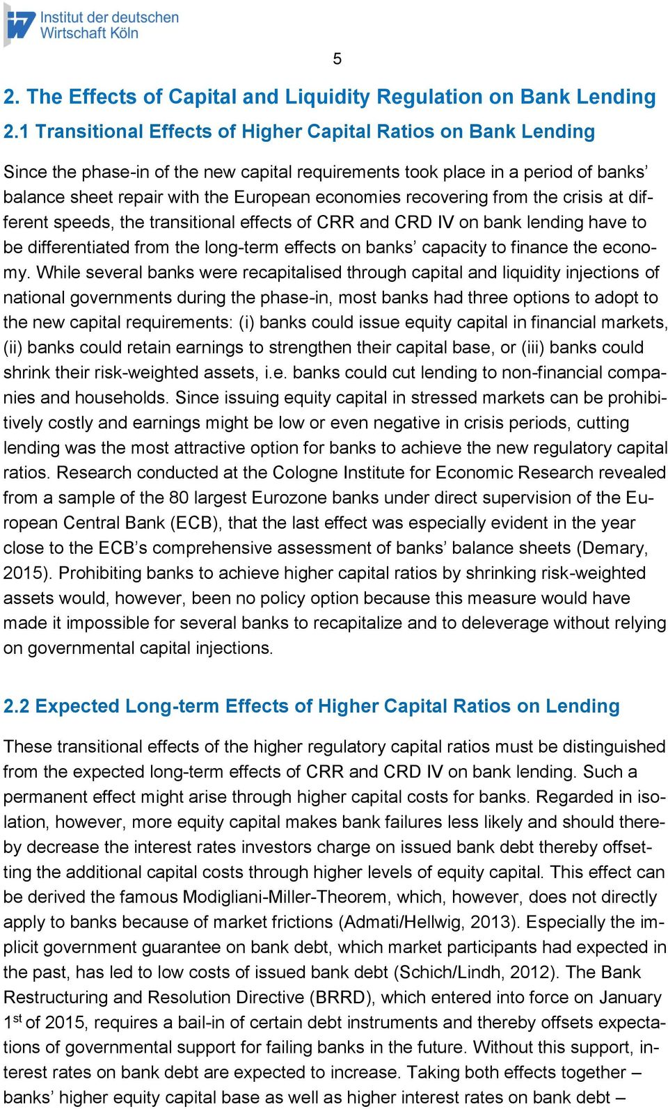 recovering from the crisis at different speeds, the transitional effects of CRR and CRD IV on bank lending have to be differentiated from the long-term effects on banks capacity to finance the