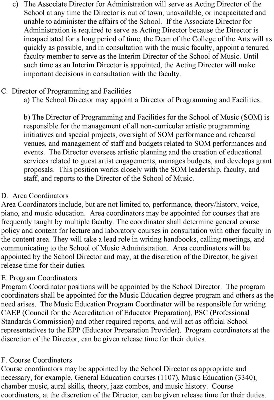 If the Associate Director for Administration is required to serve as Acting Director because the Director is incapacitated for a long period of time, the Dean of the College of the Arts will as