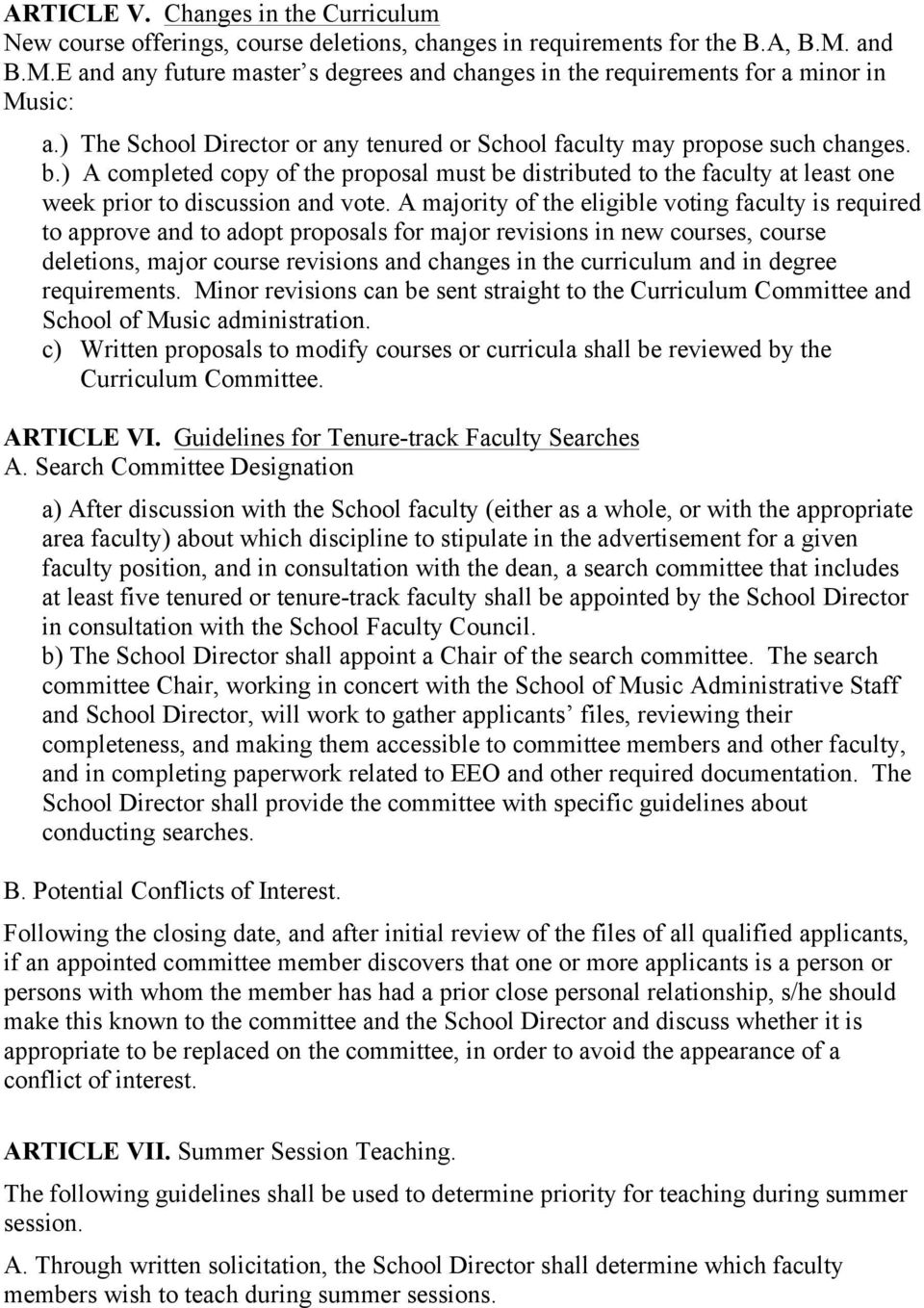 ) A completed copy of the proposal must be distributed to the faculty at least one week prior to discussion and vote.