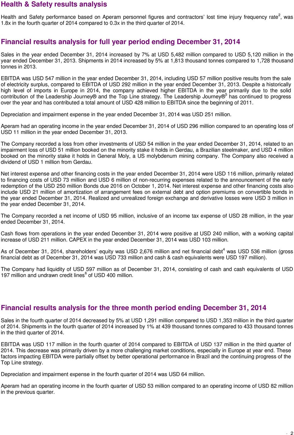 Financial results analysis for full year period ending 31, Sales in the year ended 31, increased by 7% at USD 5,482 million compared to USD 5,120 million in the year ended 31, 2013.