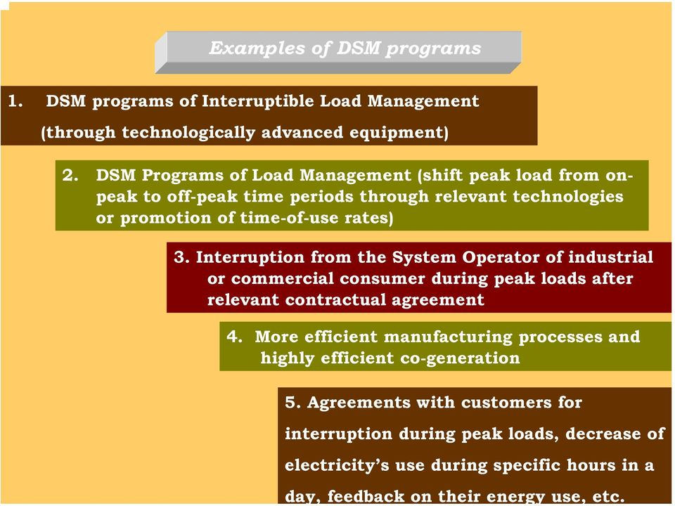 Interruption from the System Operator of industrial or commercial consumer during peak loads after relevant contractual agreement 4.
