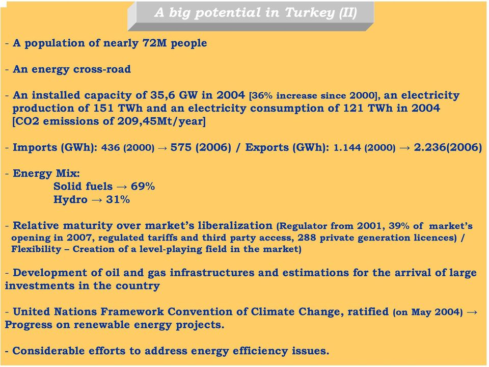 236(2006) - Energy Mix: Solid fuels 69% Hydro 31% - Relative maturity over market s liberalization (Regulator from 2001, 39% of market s opening in 2007, regulated tariffs and third party access, 288