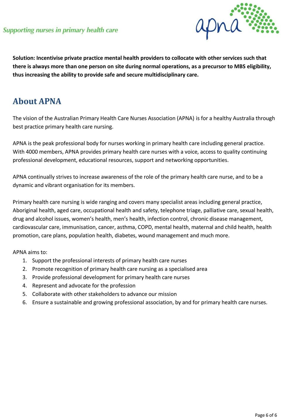 About APNA The vision of the Australian Primary Health Care Nurses Association (APNA) is for a healthy Australia through best practice primary health care nursing.