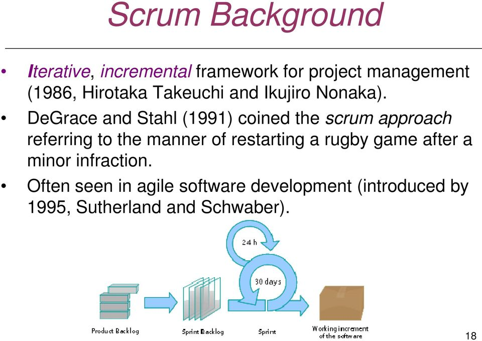 DeGrace and Stahl (1991) coined the scrum approach referring to the manner of