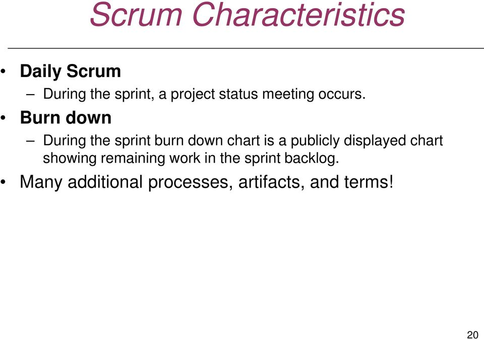 Burn down During the sprint burn down chart is a publicly