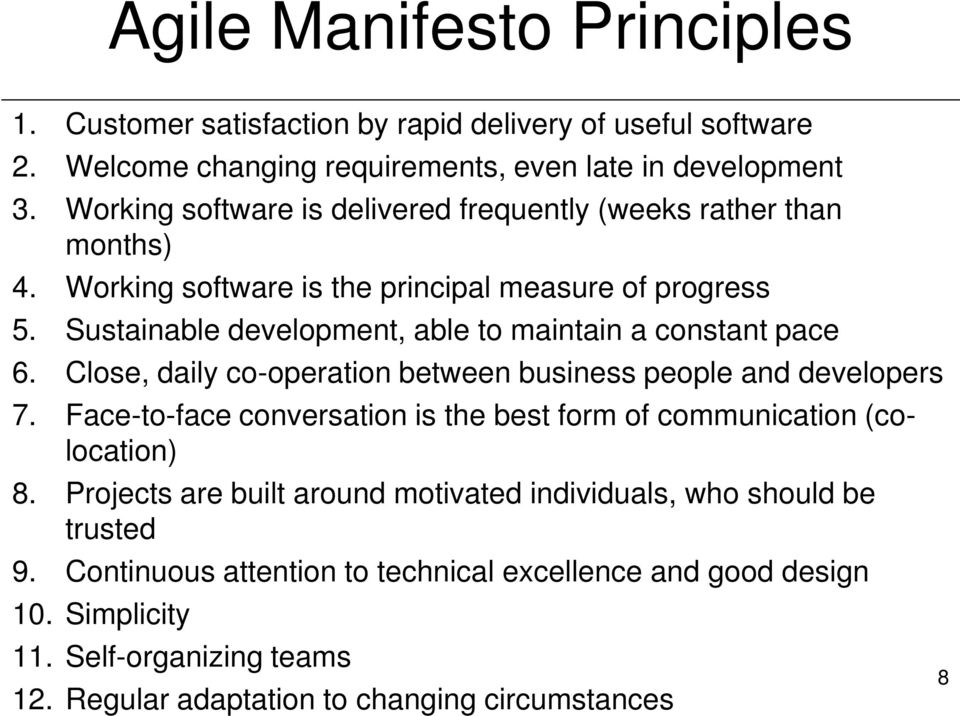 Sustainable development, able to maintain a constant pace 6. Close, daily co-operation between business people and developers 7.