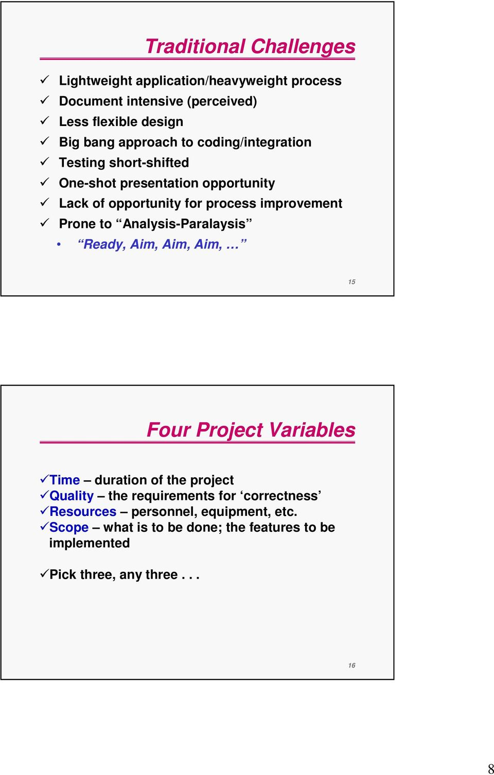 Prone to Analysis-Paralaysis Ready, Aim, Aim, Aim, 15 Four Project Variables Time duration of the project Quality the requirements